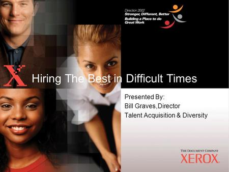Presented By: Bill Graves,Director Talent Acquisition & Diversity Hiring The Best in Difficult Times.