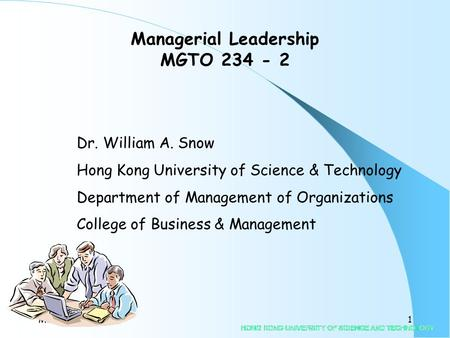 MGTO 234-21 Dr. William A. Snow Hong Kong University of Science & Technology Department of Management of Organizations College of Business & Management.