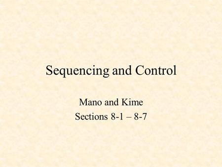 Sequencing and Control Mano and Kime Sections 8-1 – 8-7.