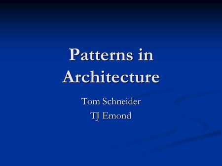 "Patterns in Architecture Tom Schneider TJ Emond. These 3 things… The Quality (""The Quality without a name"") The Quality (""The Quality without a name"")"