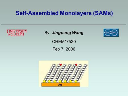 Self-Assembled Monolayers (SAMs) ——————————————————————————————————————— By Jingpeng Wang CHEM*7530 Feb 7. 2006.