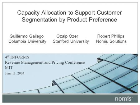 Capacity Allocation to Support Customer Segmentation by Product Preference Guillermo Gallego Özalp Özer Robert Phillips Columbia University Stanford University.