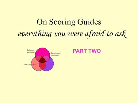 On Scoring Guides everything you were afraid to ask PART TWO.