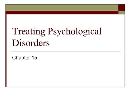 Treating Psychological Disorders