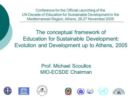 The conceptual framework of Education for Sustainable Development: Evolution and Development up to Athens, 2005 Prof. Michael Scoullos MIO-ECSDE Chairman.