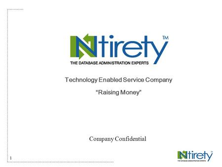 "1 Technology Enabled Service Company ""Raising Money"" Company Confidential."