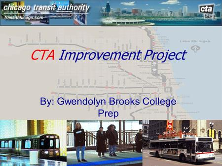 CTA Improvement Project By: Gwendolyn Brooks College Prep.