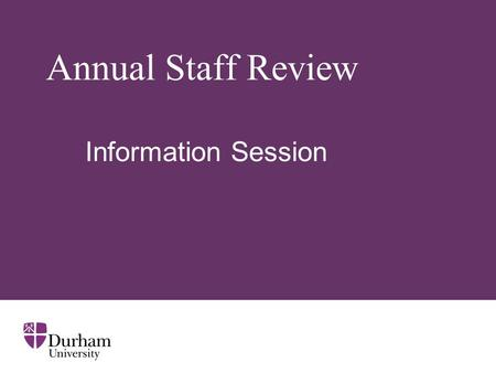 Annual Staff Review Information Session. ∂ Why have an Annual Staff Review Scheme? Opportunity to recognise staff for their hard work Opportunity to help.