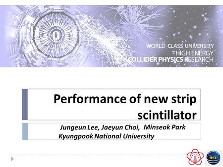 Performance of new strip scintillator Jungeun Lee, Jaeyun Choi, Kyungpook National University Minseok Park.