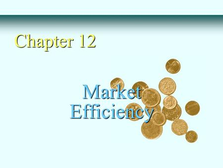 Market Efficiency Chapter 12. Do security prices reflect information ? Why look at market efficiency - Implications for business and corporate finance.