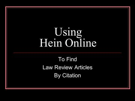 Using Hein Online To Find Law Review Articles By Citation.