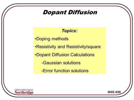 MSE-630 Dopant Diffusion Topics: Doping methods Resistivity and Resistivity/square Dopant Diffusion Calculations -Gaussian solutions -Error function solutions.