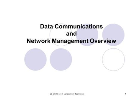CS 695 Network Management Techniques1 Data Communications and Network Management Overview.