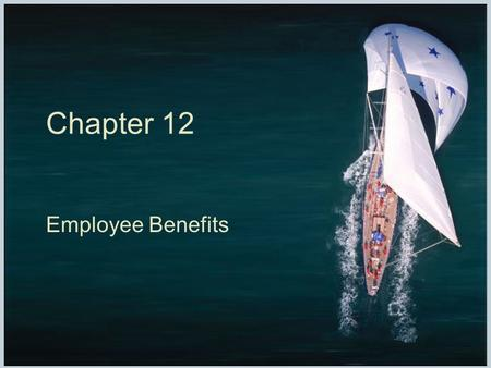 Chapter 12 Employee Benefits. Fundamentals of Human Resource Management, 10/e, DeCenzo/Robbins Chapter 12, slide 2 Introduction legislation, unions, and.