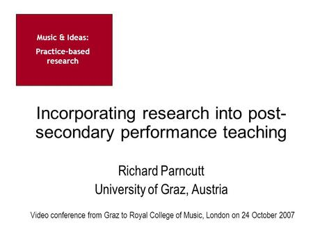 Music & Ideas: Practice-based research Centre for the Study of Composition for Screen Incorporating research into post- secondary performance teaching.