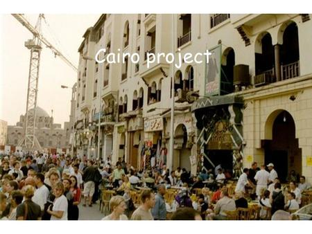 Cairo project. Aims and objectives Greater Cairo faces a range of environmental problems, which together form the Brown Agenda The problems fall into.