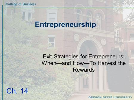 Entrepreneurship Exit Strategies for Entrepreneurs: When—and How—To Harvest the Rewards Ch. 14.