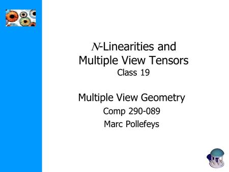  -Linearities and Multiple View Tensors Class 19 Multiple View Geometry Comp 290-089 Marc Pollefeys.