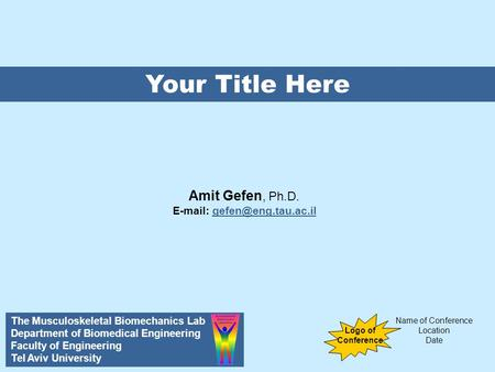 Amit Gefen, Ph.D.   Your Title Here Name of Conference Location Date Amit Gefen, Ph.D. The Musculoskeletal Biomechanics Lab Department.