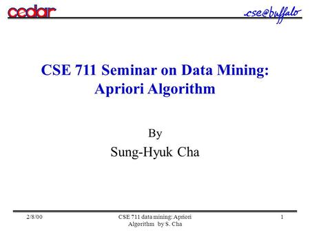 2/8/00CSE 711 data mining: Apriori Algorithm by S. Cha 1 CSE 711 Seminar on Data Mining: Apriori Algorithm By Sung-Hyuk Cha.