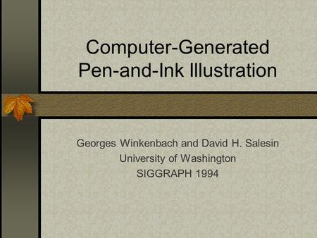 Computer-Generated Pen-and-Ink Illustration Georges Winkenbach and David H. Salesin University of Washington SIGGRAPH 1994.
