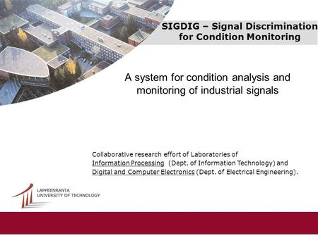 SIGDIG – Signal Discrimination for Condition Monitoring A system for condition analysis and monitoring of industrial signals Collaborative research effort.