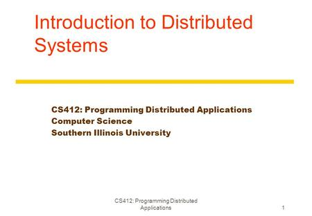 Introduction to Distributed Systems CS412: Programming Distributed Applications Computer Science Southern Illinois University CS412: Programming Distributed.