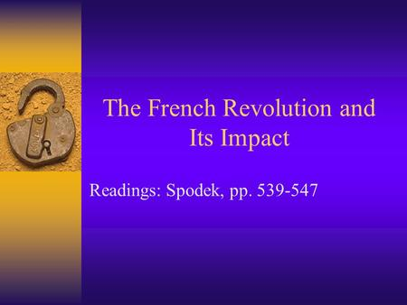 The French Revolution and Its Impact Readings: Spodek, pp. 539-547.