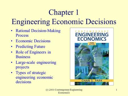 (c) 2001 Contemporary Engineering Economics 1 Chapter 1 Engineering Economic Decisions Rational Decision-Making Process Economic Decisions Predicting Future.
