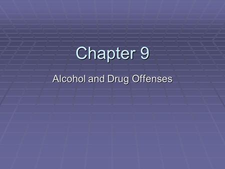 Chapter 9 Alcohol and Drug Offenses. Drug Offenses  Controlled Substance Act – a federal law listing controlled substances according to their potential.