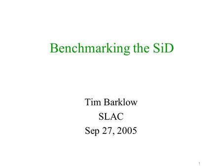 1 Benchmarking the SiD Tim Barklow SLAC Sep 27, 2005.