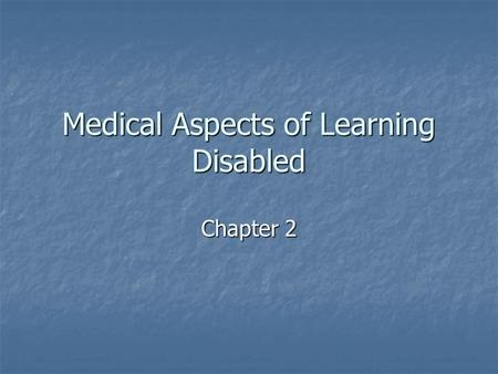 Medical Aspects of Learning Disabled Chapter 2. This is your brain.