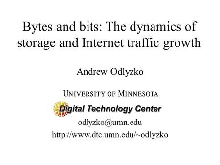 Bytes and bits: The dynamics of storage and Internet traffic growth  Andrew Odlyzko.