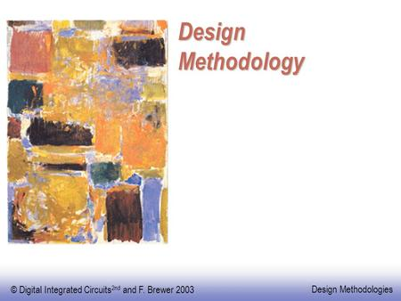 © Digital Integrated Circuits 2nd and F. Brewer 2003 Design Methodologies Design Methodology.