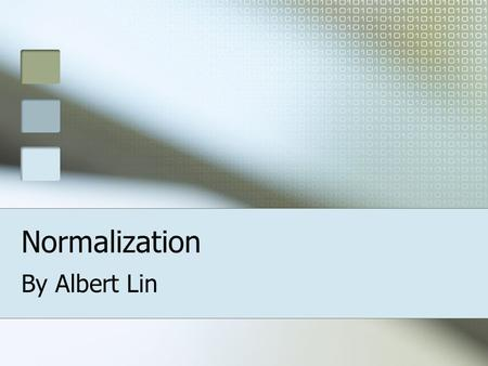 Normalization By Albert Lin. 2 Basics Process of efficiently organizing data in a database. Goals Eliminate redundant data Ensure data dependency sensibility.