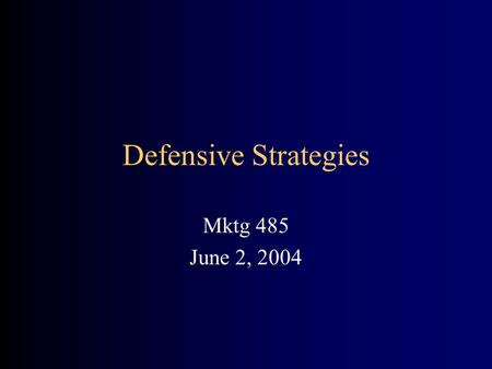 Defensive Strategies Mktg 485 June 2, 2004. Defensive Strategies – Ch. 13 Protect Market Position –Protect Market Share –Build Customer Retention –Reduced.