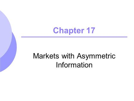 Chapter 17 Markets with Asymmetric Information. ©2005 Pearson Education, Inc. Chapter 172 Topics to be Discussed Quality Uncertainty and the Market for.