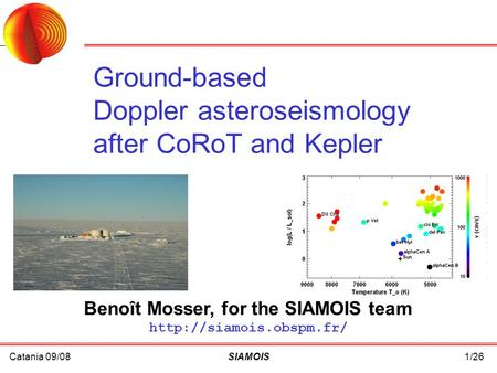 Catania 09/08SIAMOIS1/26 Benoît Mosser, for the SIAMOIS team  Ground-based Doppler asteroseismology after CoRoT and Kepler.