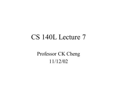 CS 140L Lecture 7 Professor CK Cheng 11/12/02. Transformation between Mealy and Moore Machines Algorithm: 1) For each NS, z = S i, j create a state S.