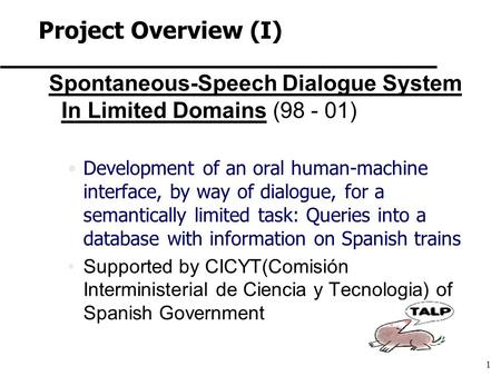 1 Spontaneous-Speech Dialogue System In Limited Domains (98 - 01) Development of an oral human-machine interface, by way of dialogue, for a semantically.