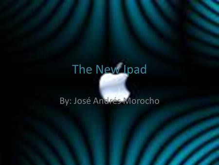 The New Ipad By: José Andrés Morocho. What is an Ipad? The Ipad is essential an iphone but better develope, its form is like a table, it is really small.