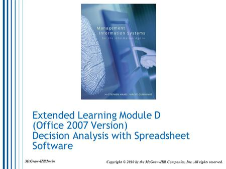 Extended Learning Module D (Office 2007 Version) Decision Analysis with Spreadsheet Software Copyright © 2010 by the McGraw-Hill Companies, Inc. All rights.