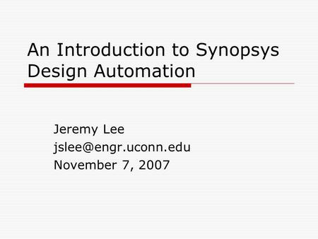 An Introduction to Synopsys Design Automation Jeremy Lee November 7, 2007.