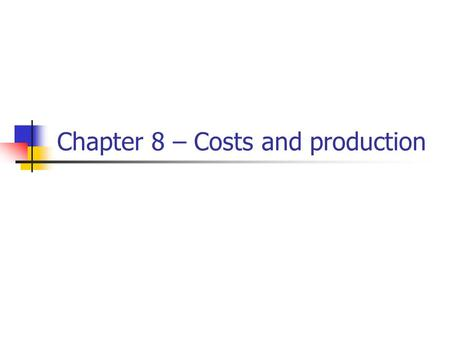 Chapter 8 – Costs and production. Production The total amount of output produced by a firm is a function of the levels of input usage by the firm The.