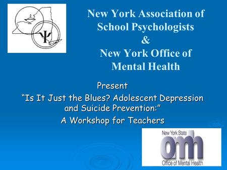 "New York Association of School Psychologists & New York Office of Mental Health Present ""Is It Just the Blues? Adolescent Depression and Suicide Prevention:"""
