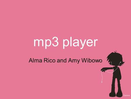 Mp3 player Alma Rico and Amy Wibowo. functionality Audio –Play mp3's stored in memory –Volume control –Additional Possible Features: Download capability.