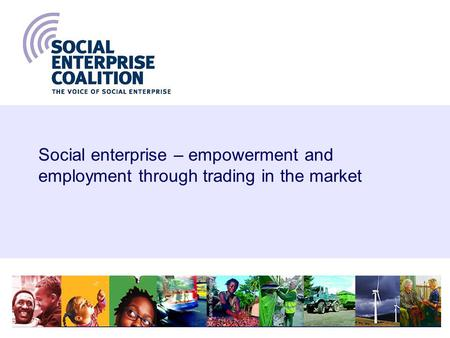 1 Social enterprise – empowerment and employment through trading in the market.