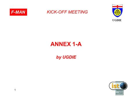 UGDIE KICK-OFF MEETING F-MAN 1 ΑΝΝΕΧ 1-A by UGDIE.