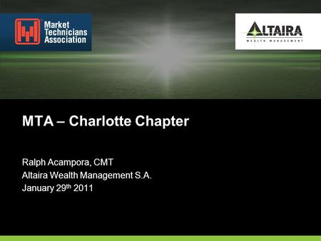 Ralph Acampora, CMT Altaira Wealth Management S.A. January 29 th 2011 MTA – Charlotte Chapter.