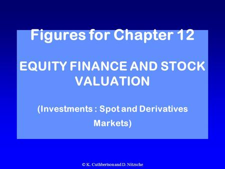 © K. Cuthbertson and D. Nitzsche Figures for Chapter 12 EQUITY FINANCE AND STOCK VALUATION (Investments : Spot and Derivatives Markets)